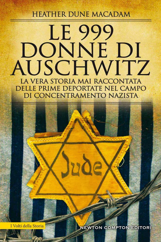 Heather Dune Macadam, Le 999 donne di Auschwitz, traduzione di Micol Cerato, Newton Compton