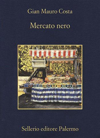 Gian Mauro Costa, Mercato nero, Sellerio, Palermo 2020