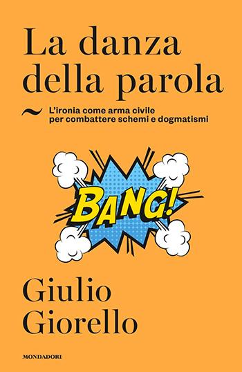 Giulio Giorello, La danza della parola. L'ironia come arma civile per combattere schemi e dogmatismi