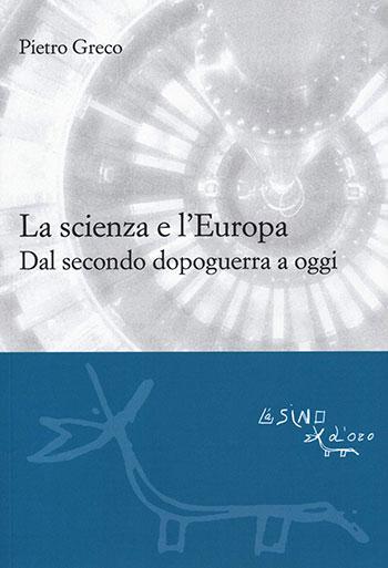 Pietro Greco, La scienza e l'Europa. Dal secondo dopoguerra a oggi